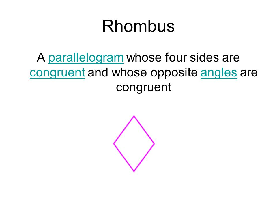 Rhombus A parallelogram whose four sides are congruent and whose opposite angles are congruentparallelogram congruentangles