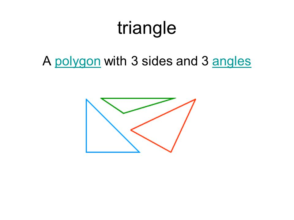 triangle A polygon with 3 sides and 3 anglespolygonangles