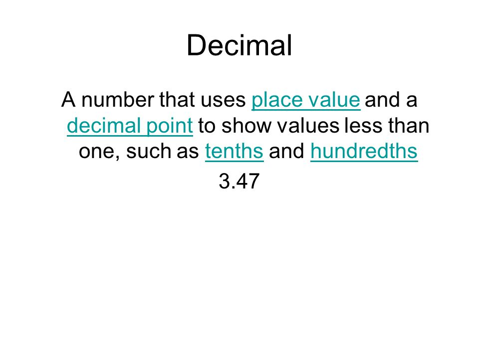 Decimal A number that uses place value and a decimal point to show values less than one, such as tenths and hundredthsplace value decimal pointtenthsh