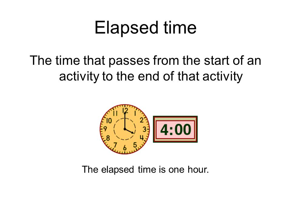 Elapsed time The time that passes from the start of an activity to the end of that activity The elapsed time is one hour.