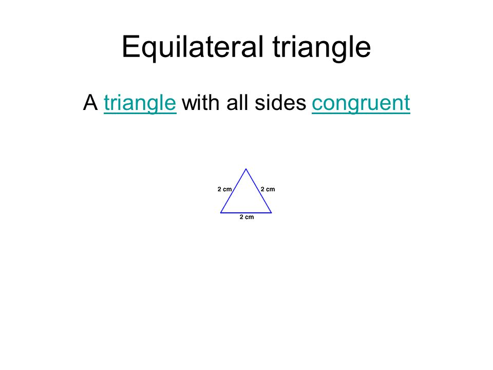 Equilateral triangle A triangle with all sides congruenttrianglecongruent