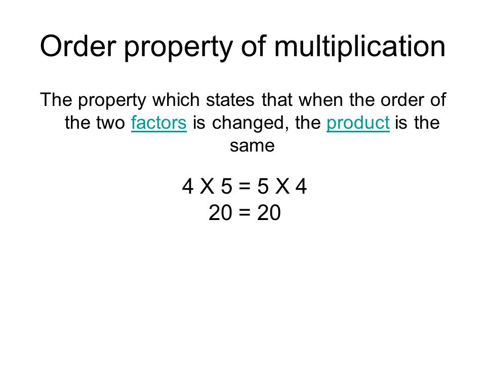 Order property of multiplication The property which states that when the order of the two factors is changed, the product is the samefactorsproduct 4