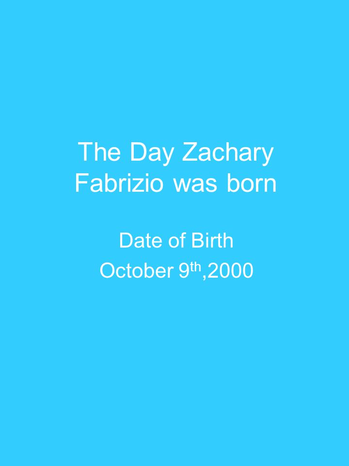 The Day Zachary Fabrizio was born Date of Birth October 9 th,2000