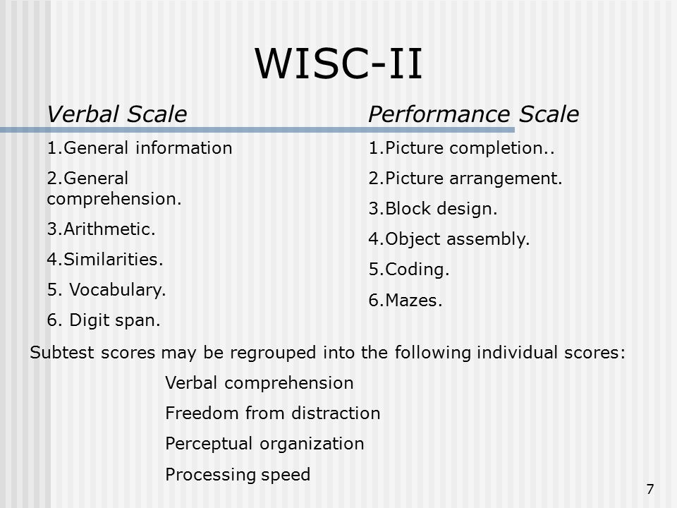 7 WISC-II Verbal Scale 1.General information 2.General comprehension.