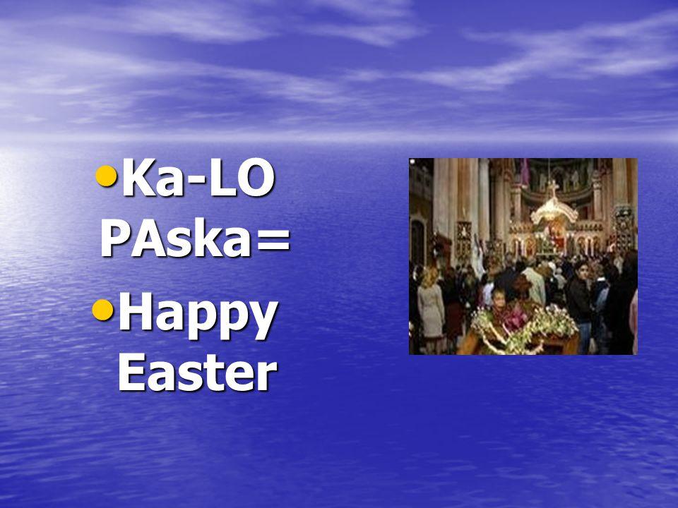 Ka-LO PAska= Ka-LO PAska= Happy Easter Happy Easter