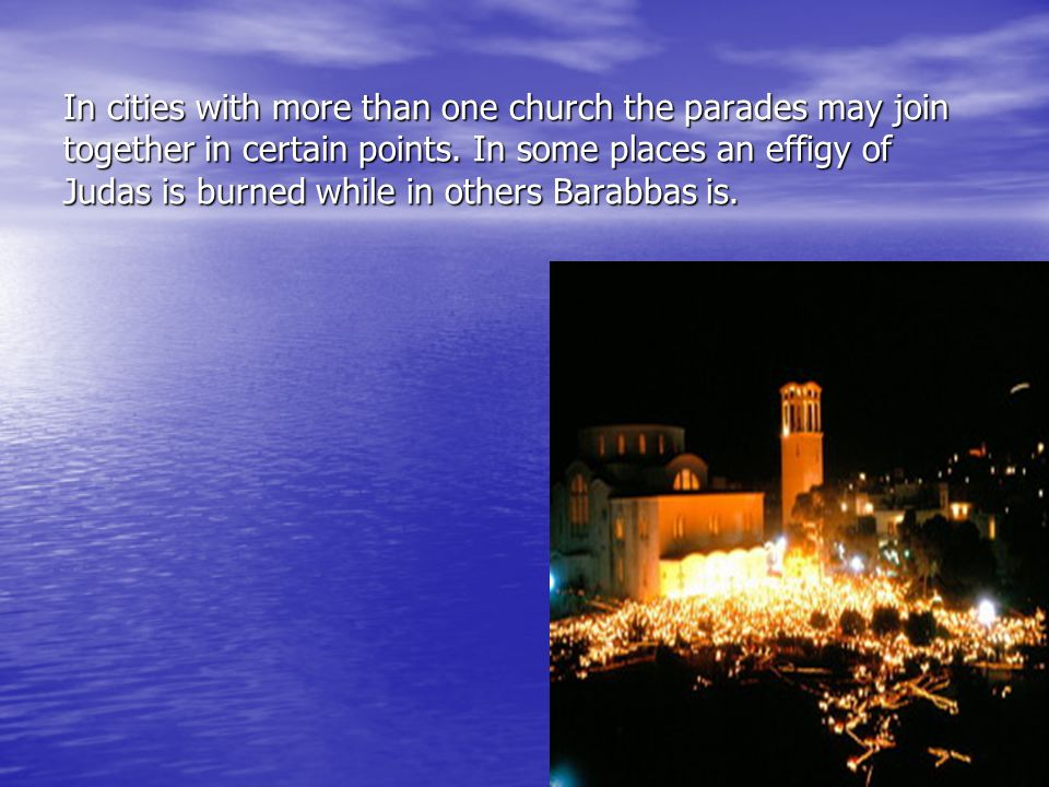 In cities with more than one church the parades may join together in certain points.