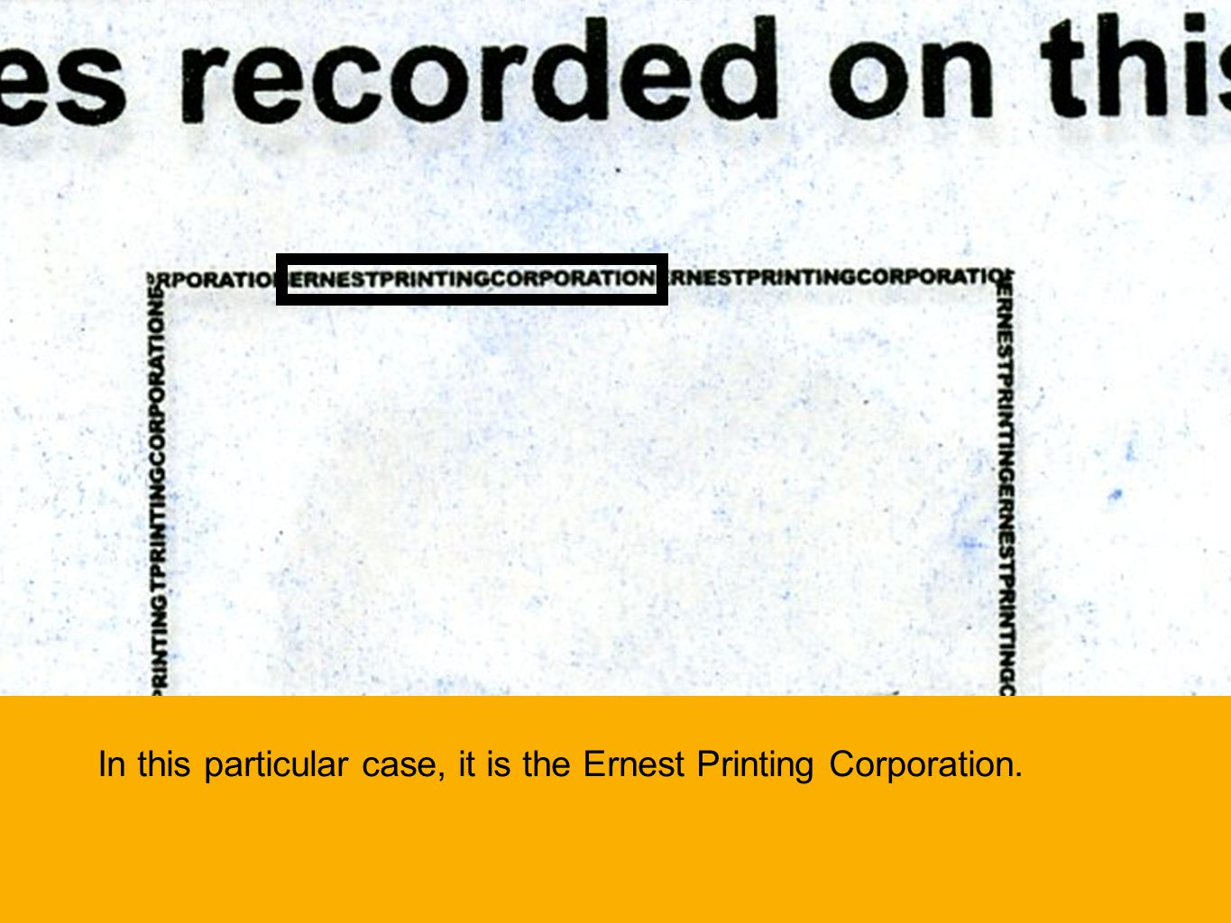 In this particular case, it is the Ernest Printing Corporation.