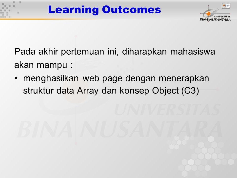 Learning Outcomes Pada akhir pertemuan ini, diharapkan mahasiswa akan mampu : menghasilkan web page dengan menerapkan struktur data Array dan konsep O