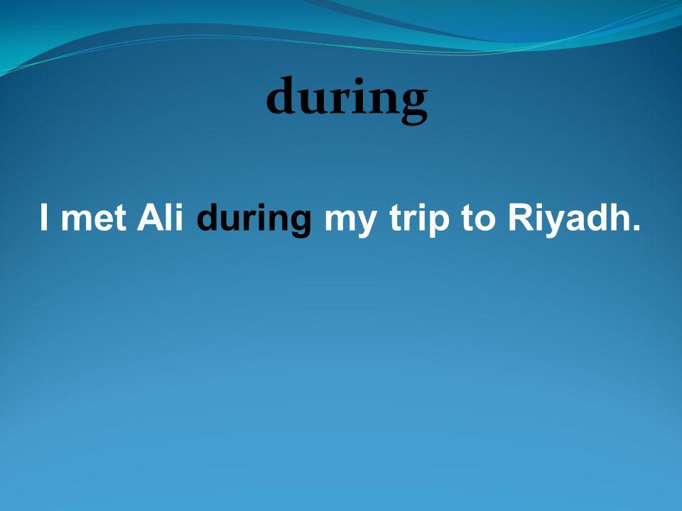 during I met Ali during my trip to Riyadh.