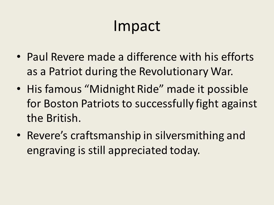 Impact Paul Revere made a difference with his efforts as a Patriot during the Revolutionary War.