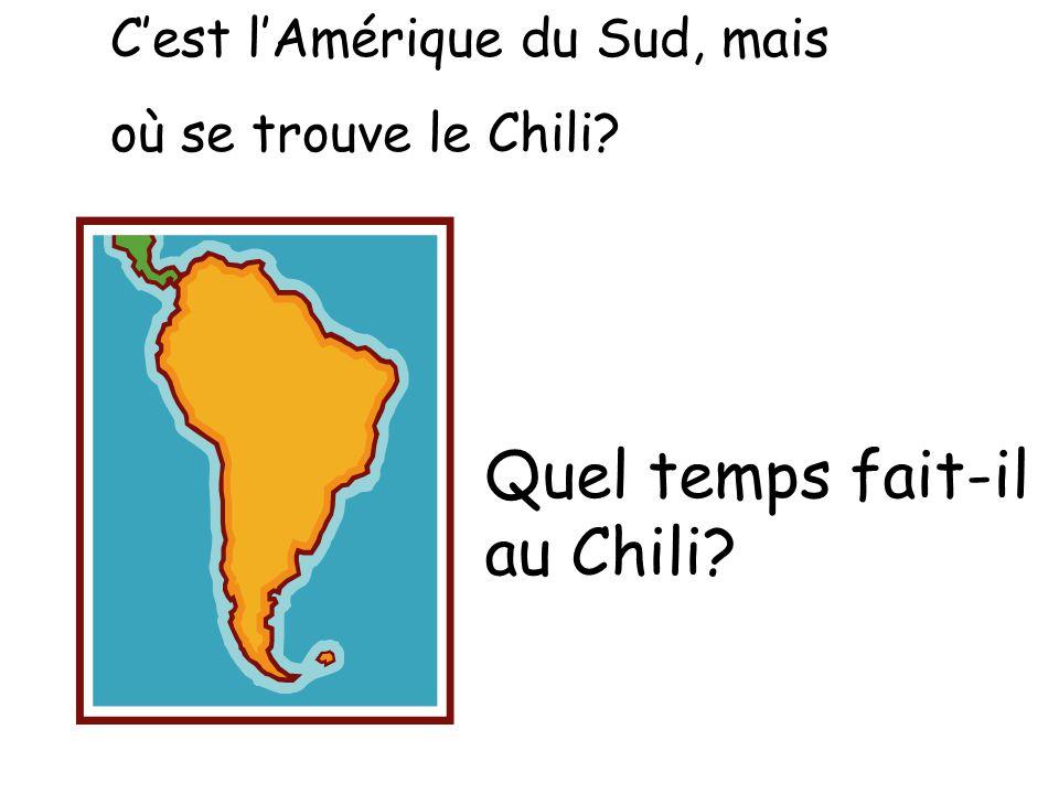 C'est l'Amérique du Sud, mais où se trouve le Chili Quel temps fait-il au Chili