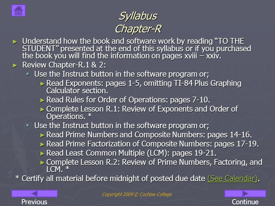 Syllabus Chapter-R ► Understand how the book and software work by reading TO THE STUDENT presented at the end of this syllabus or if you purchased the book you will find the information on pages xviii – xxiv.