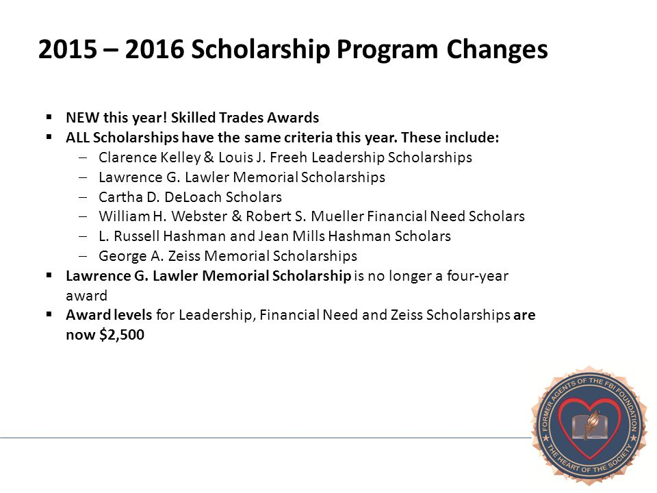 2015 – 2016 Scholarship Program Changes  NEW this year! Skilled Trades Awards  ALL Scholarships have the same criteria this year. These include:  C