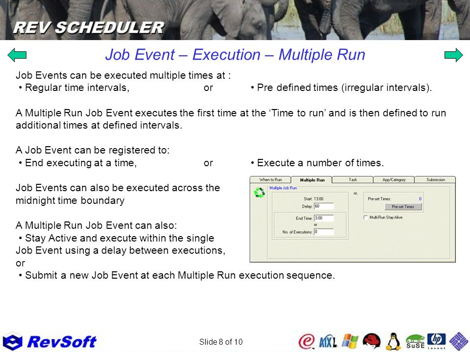 Slide 8 of 10 Job Event – Execution – Multiple Run Job Events can be executed multiple times at : Regular time intervals,or Pre defined times (irregul