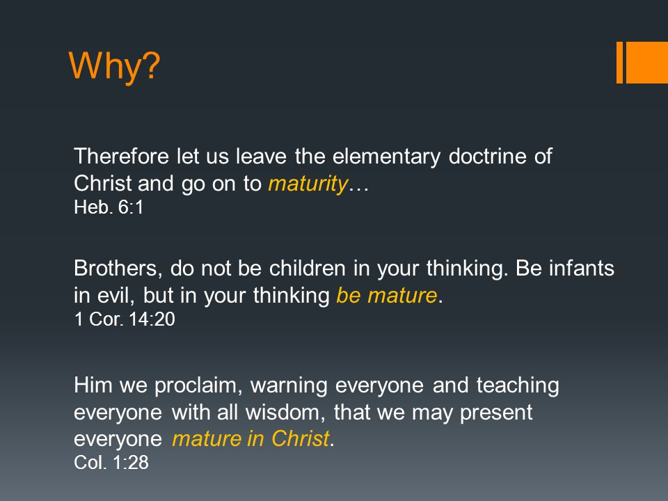 Why. Therefore let us leave the elementary doctrine of Christ and go on to maturity… Heb.