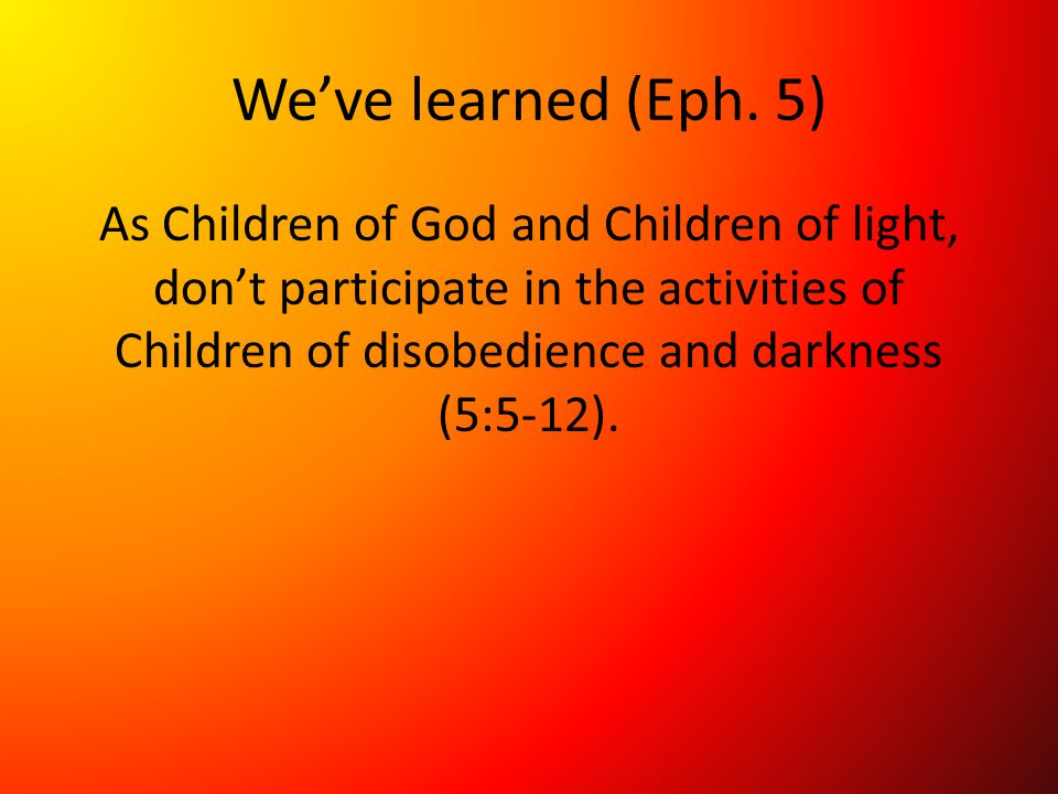 We've learned (Eph.