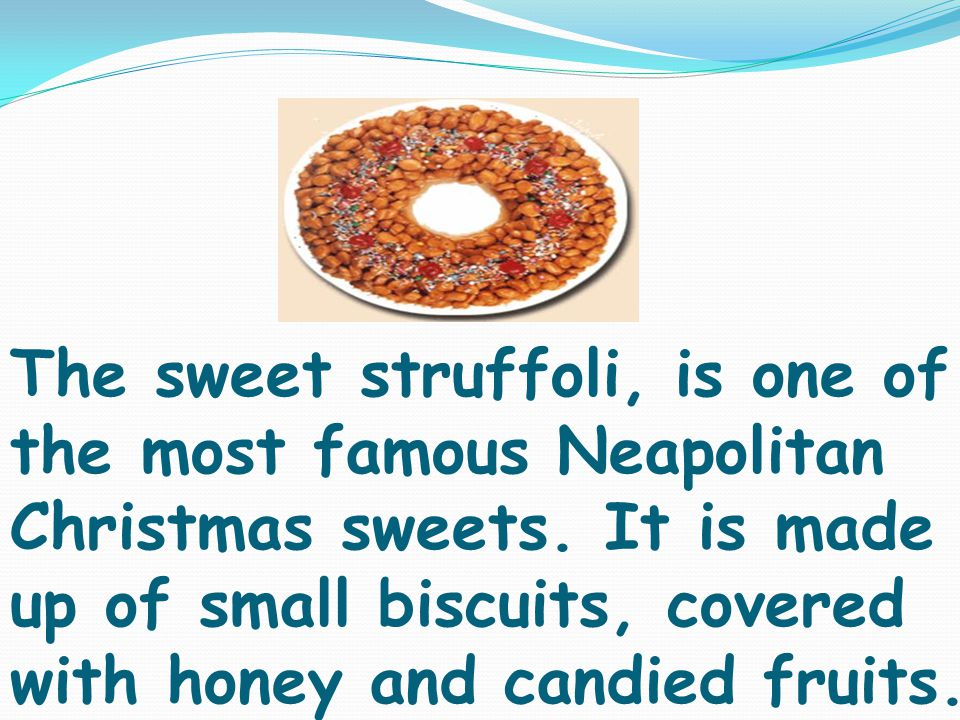 The sweet struffoli, is one of the most famous Neapolitan Christmas sweets.