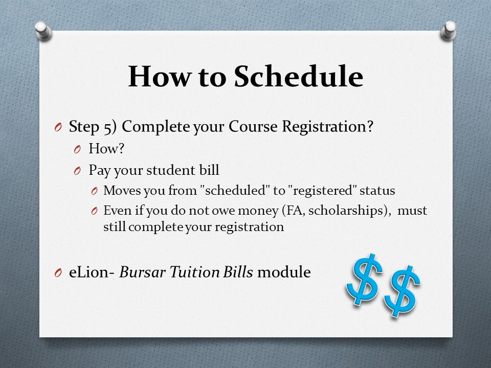 O Step 5) Complete your Course Registration? O How? O Pay your student bill O Moves you from