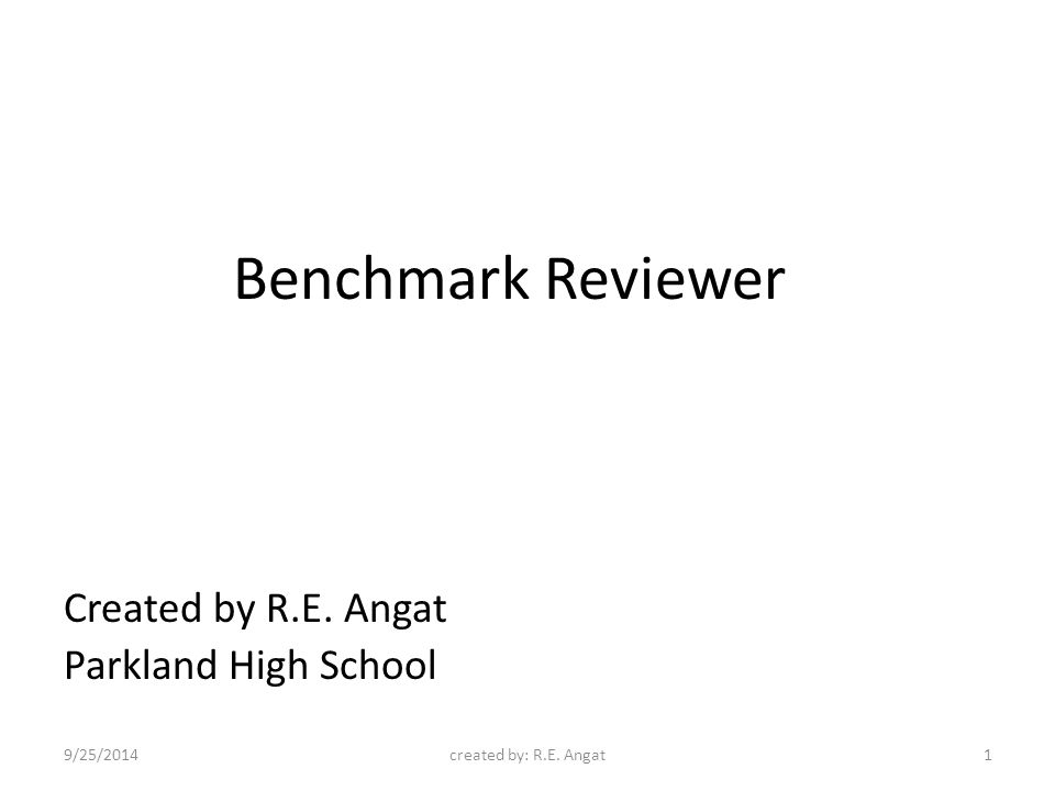 Benchmark Reviewer Created by R.E. Angat Parkland High School 9/25/2014created by: R.E. Angat1