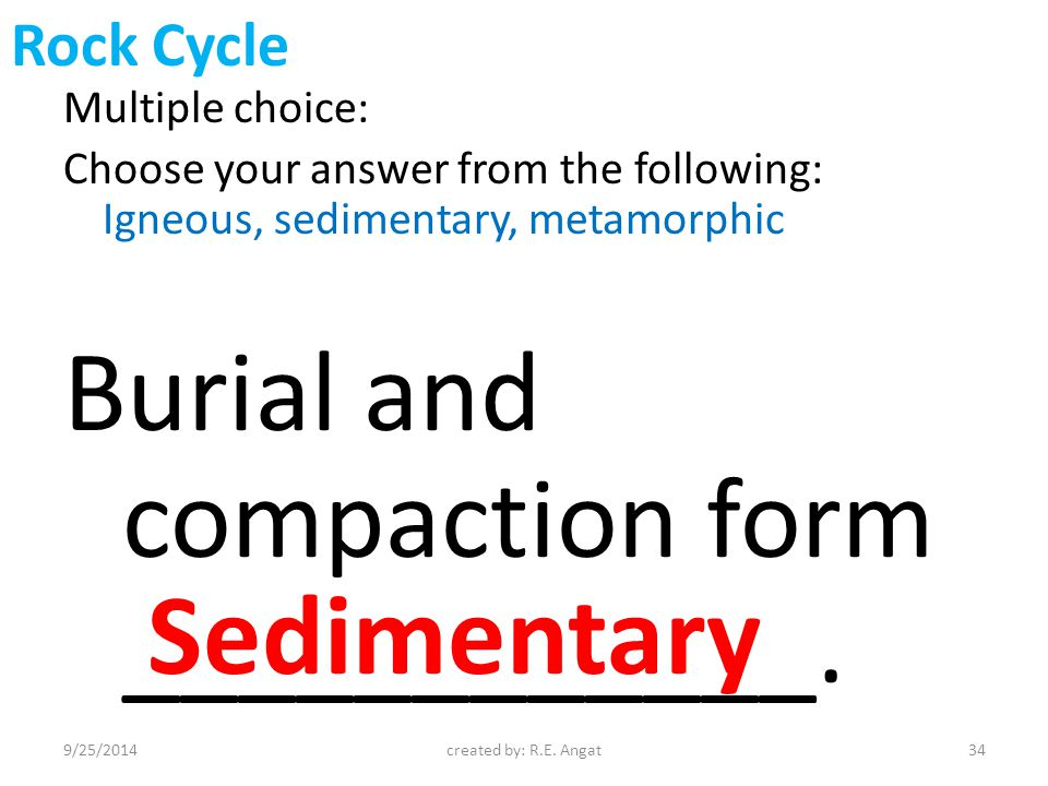 Multiple choice: Choose your answer from the following: Igneous, sedimentary, metamorphic Burial and compaction form ____________.
