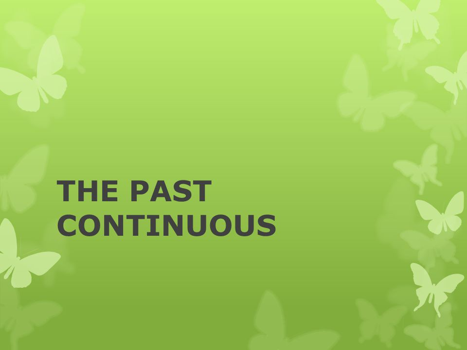 THE PAST CONTINUOUS