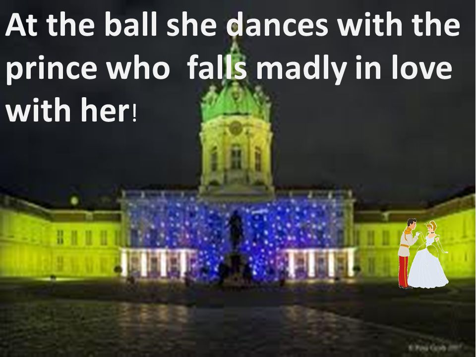 At the ball she dances with the prince who falls madly in love with her !