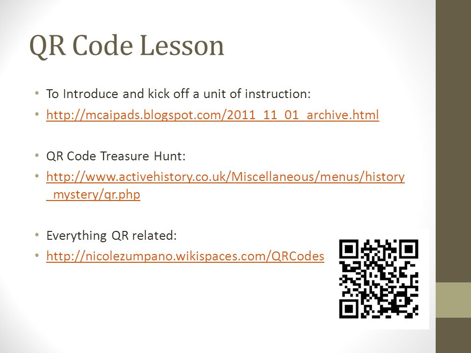 QR Code Lesson To Introduce and kick off a unit of instruction: http://mcaipads.blogspot.com/2011_11_01_archive.html QR Code Treasure Hunt: http://www