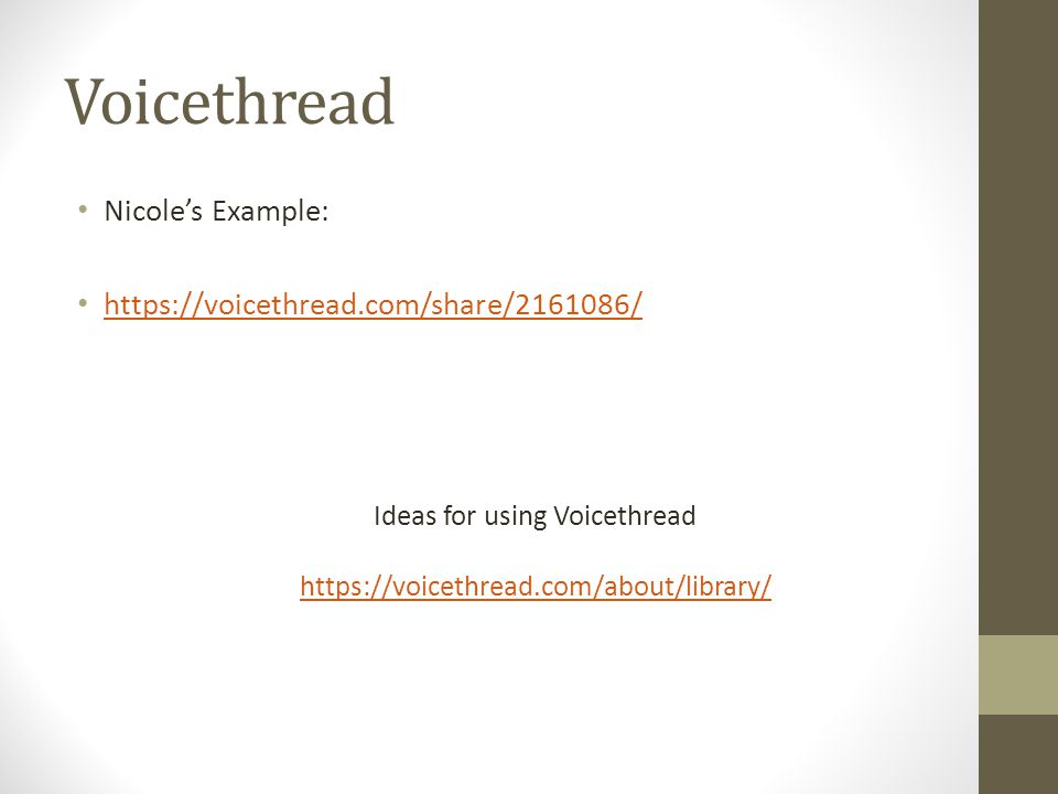 Voicethread Nicole's Example: https://voicethread.com/share/2161086/ Ideas for using Voicethread https://voicethread.com/about/library/