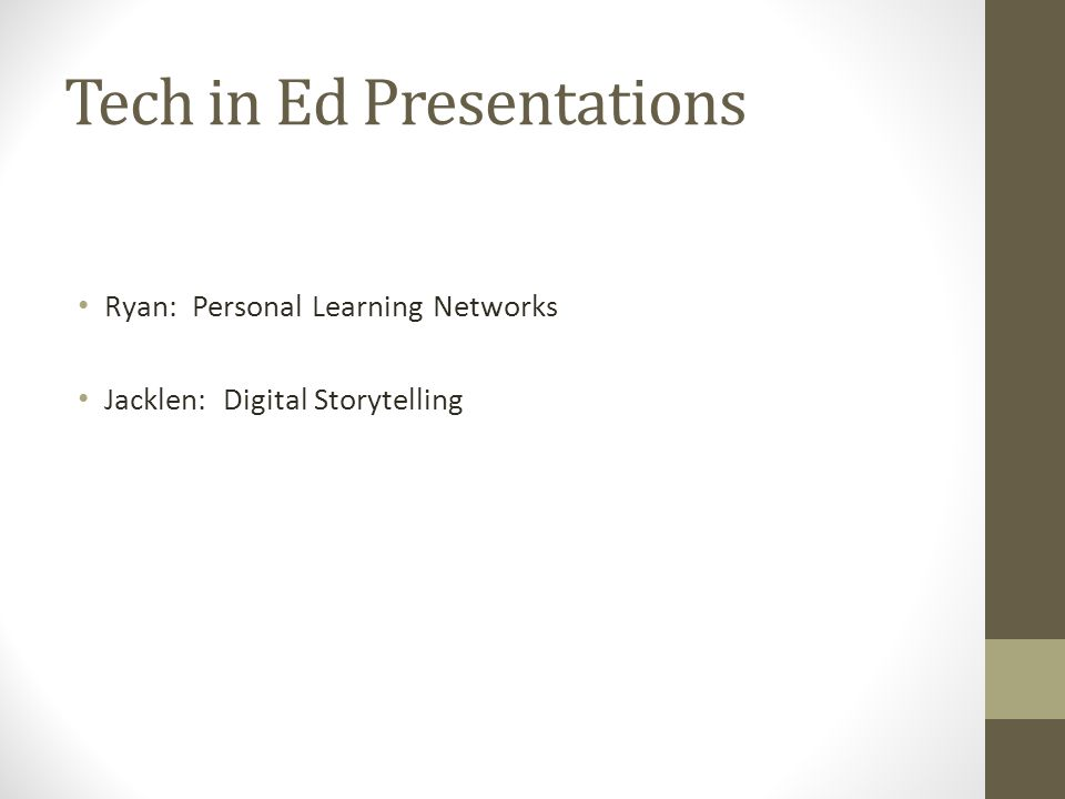 Tech in Ed Presentations Ryan: Personal Learning Networks Jacklen: Digital Storytelling