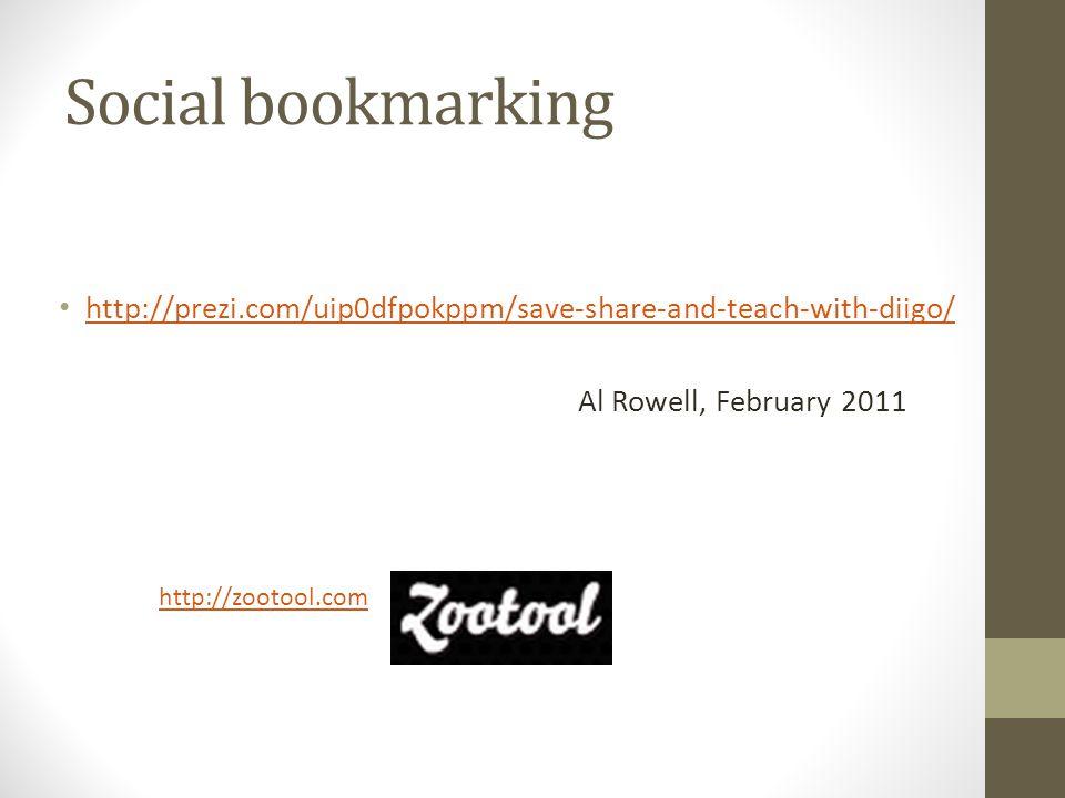http://prezi.com/uip0dfpokppm/save-share-and-teach-with-diigo/ Al Rowell, February 2011 Social bookmarking http://zootool.com