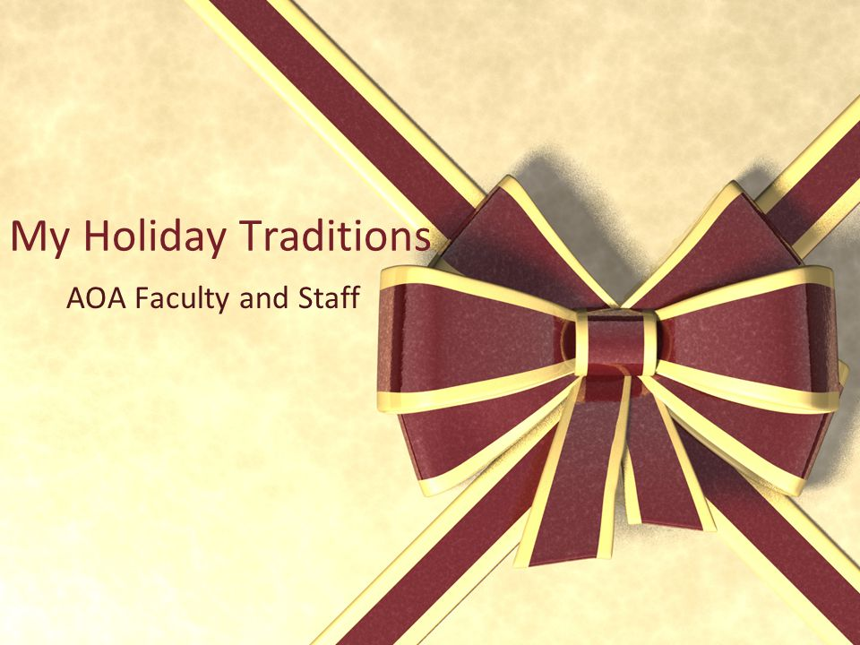 My Holiday Traditions AOA Faculty and Staff