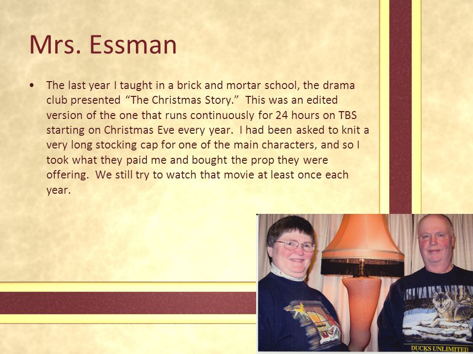 """Mrs. Essman The last year I taught in a brick and mortar school, the drama club presented """"The Christmas Story."""" This was an edited version of the one"""