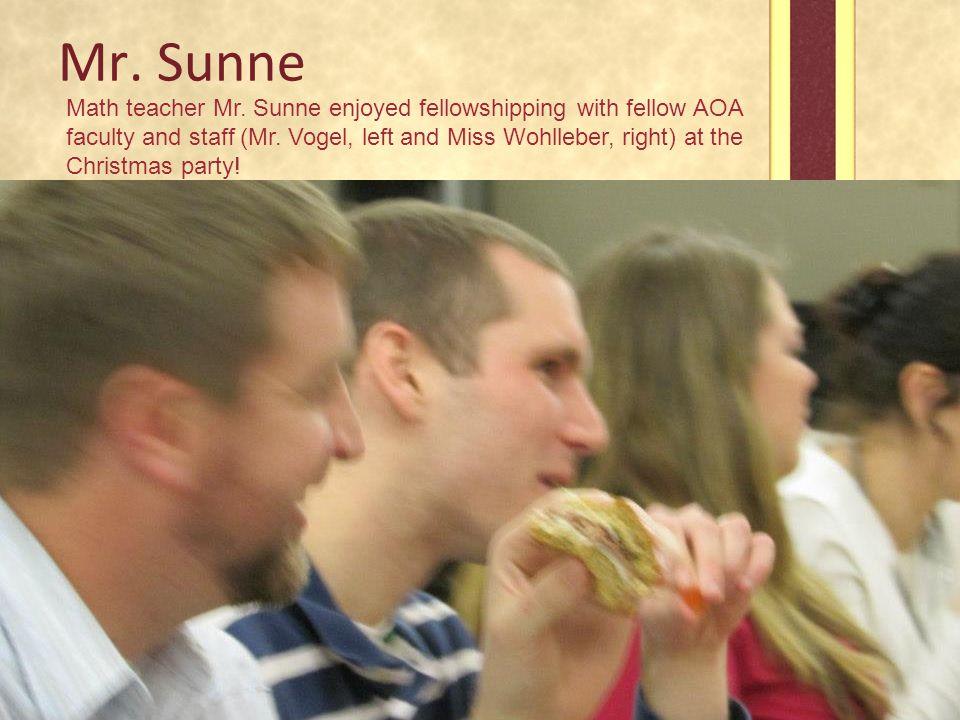 Mr. Sunne Math teacher Mr. Sunne enjoyed fellowshipping with fellow AOA faculty and staff (Mr.