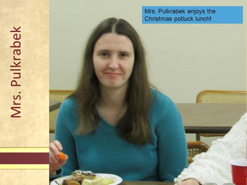 Mrs. Pulkrabek Mrs. Pulkrabek enjoys the Christmas potluck lunch!