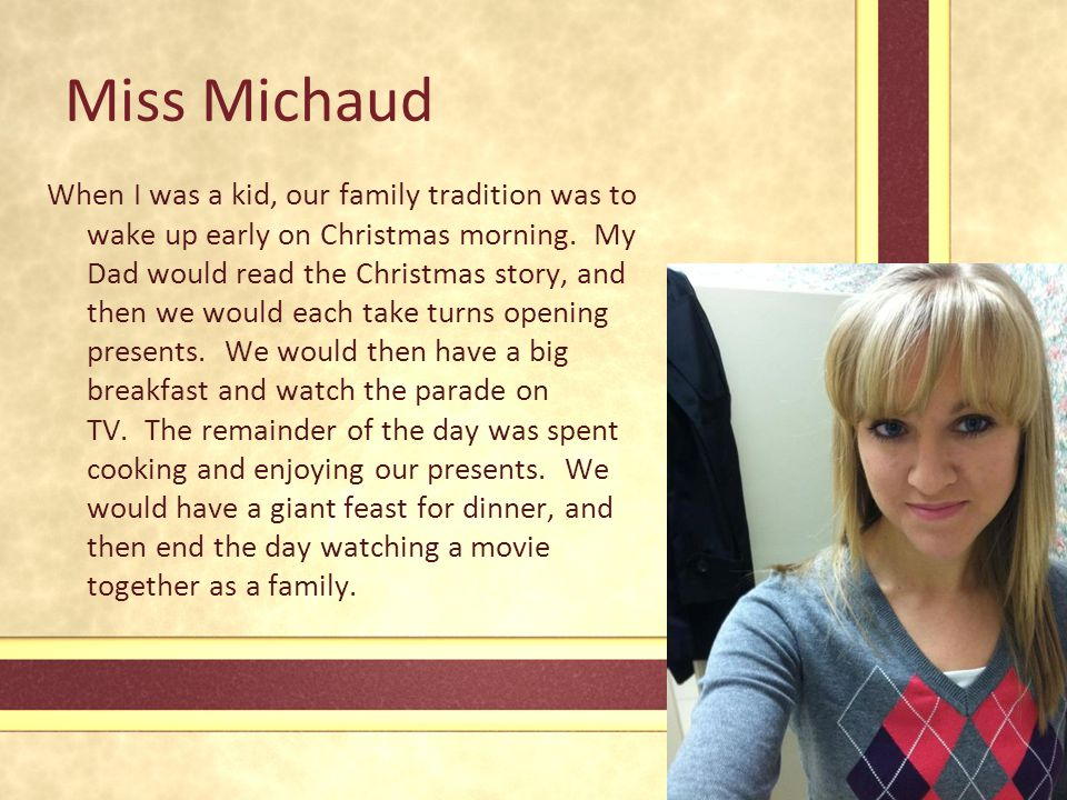 Miss Michaud When I was a kid, our family tradition was to wake up early on Christmas morning.