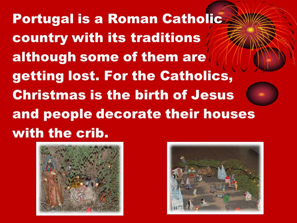 Portugal is a Roman Catholic country with its traditions although some of them are getting lost.