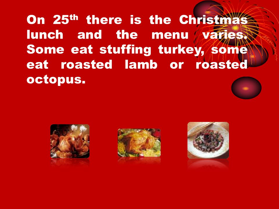 On 25 th there is the Christmas lunch and the menu varies.