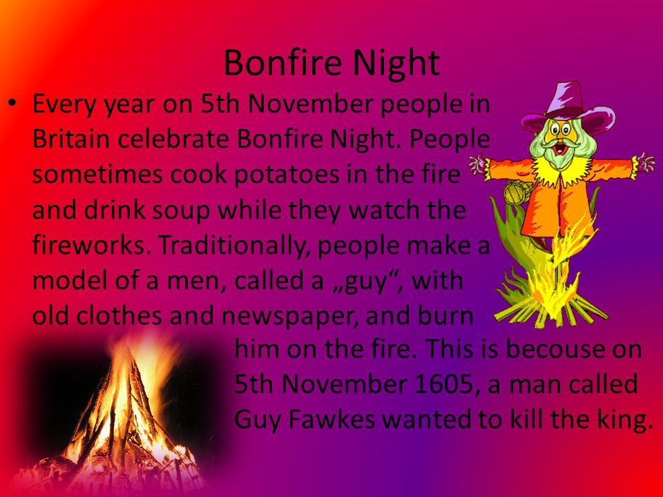 Bonfire Night Every year on 5th November people in Britain celebrate Bonfire Night.