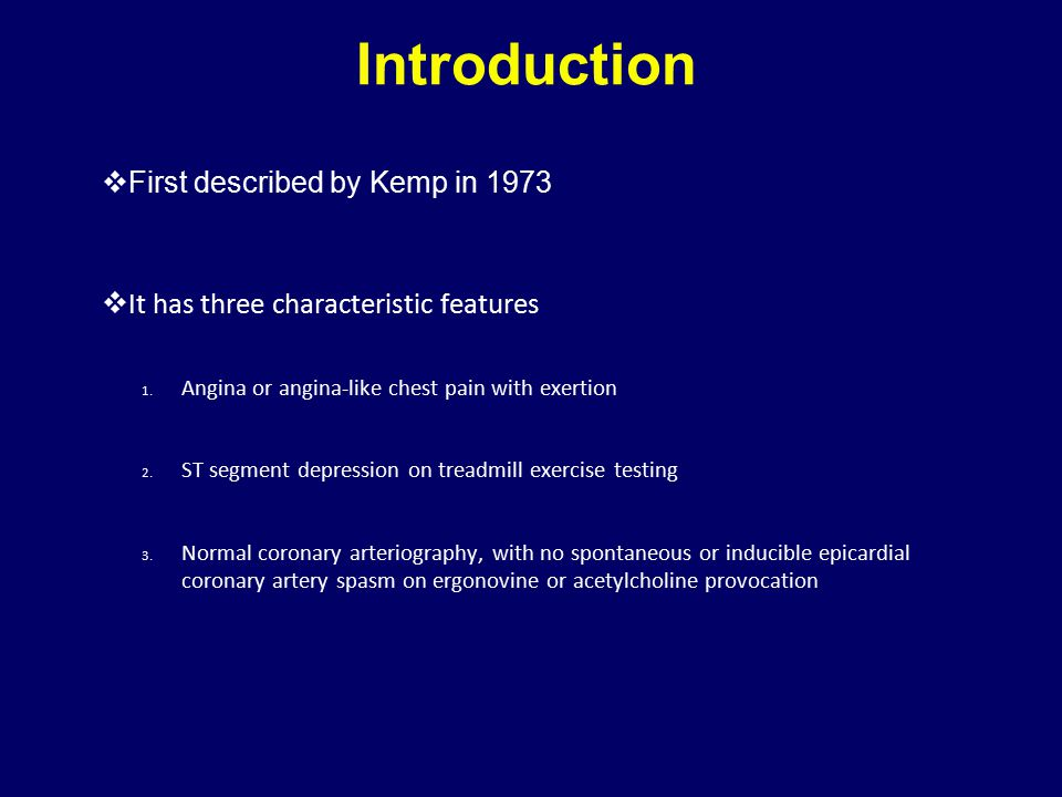 Introduction  First described by Kemp in 1973  It has three characteristic features 1. Angina or angina-like chest pain with exertion 2. ST segment