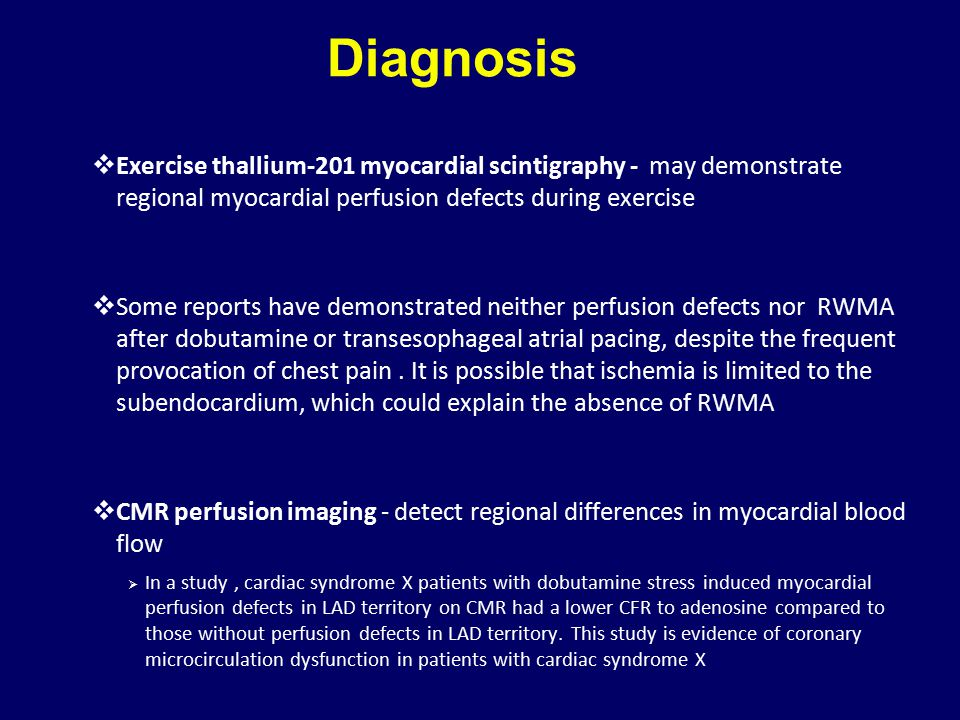Diagnosis  Exercise thallium-201 myocardial scintigraphy - may demonstrate regional myocardial perfusion defects during exercise  Some reports have