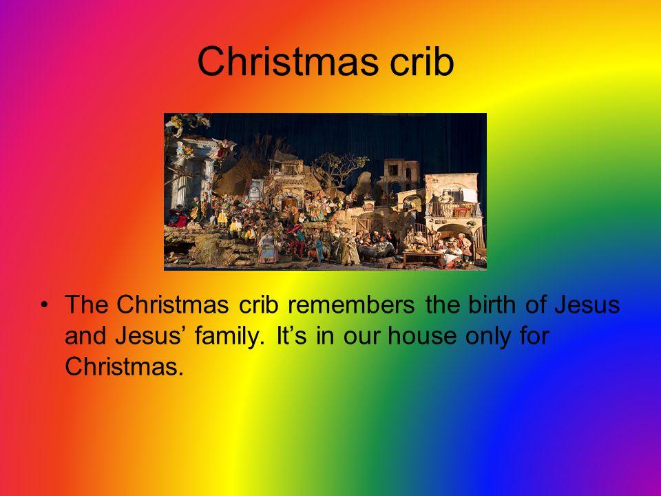 Christmas crib The Christmas crib remembers the birth of Jesus and Jesus' family.
