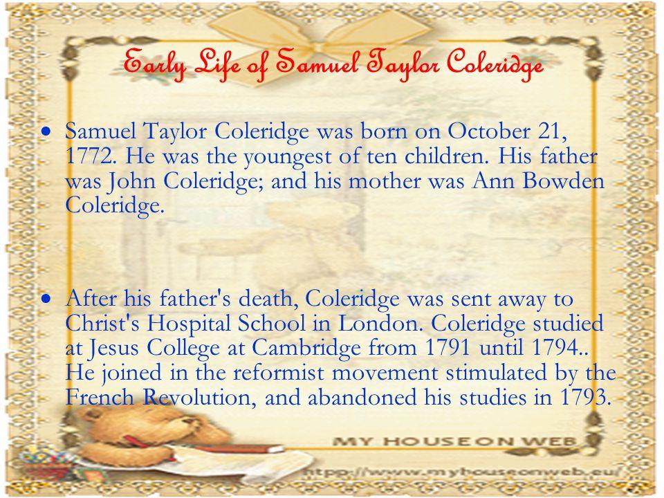 Early Life of Samuel Taylor Coleridge  Samuel Taylor Coleridge was born on October 21, 1772.