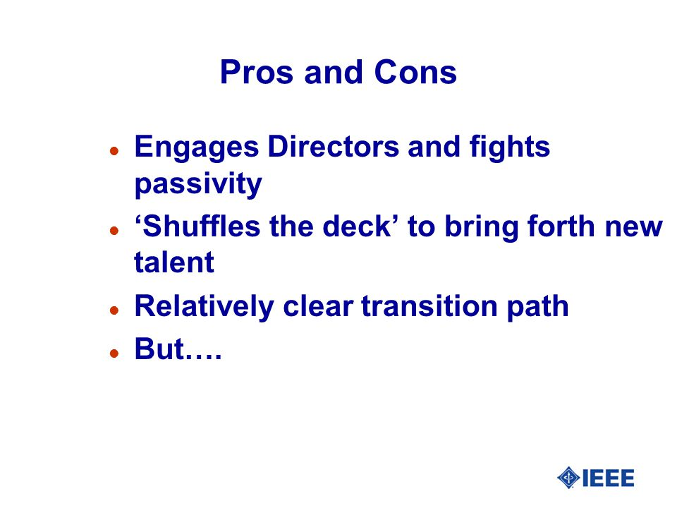 Pros and Cons l Engages Directors and fights passivity l 'Shuffles the deck' to bring forth new talent l Relatively clear transition path l But….