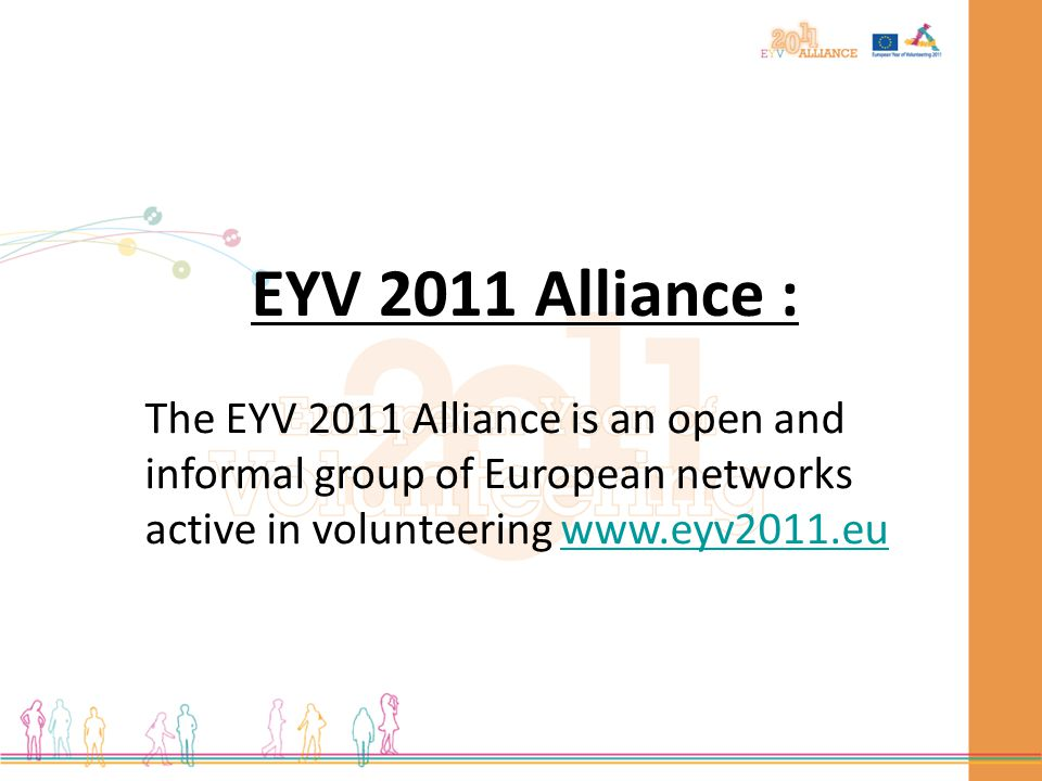 EYV 2011 Alliance Background International Volunteers' Day 2007 Representing thousands of organisations and millions of volunteers.