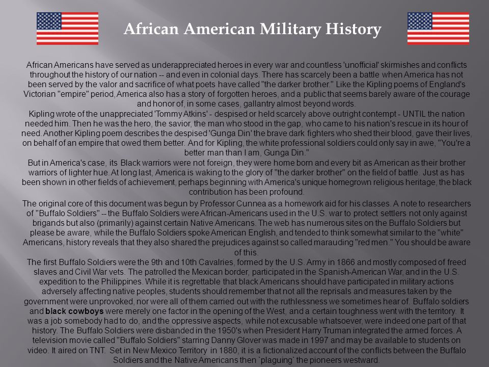 History of African Americans in the Civil War Once let the black man get upon his person the brass letters, U.S., let him get an eagle on his button, and a musket on his shoulder and bullets in his pockets, and there is no power on earth which can deny that he has earned the right to citizenship in the United States. - - Frederick Douglass These words spoken by Frederick Douglass moved many African Americans to enlist in the Union Army and fight for their freedom.