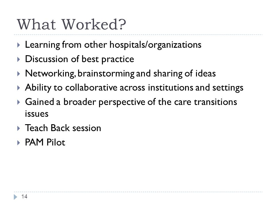 What Worked?  Learning from other hospitals/organizations  Discussion of best practice  Networking, brainstorming and sharing of ideas  Ability to