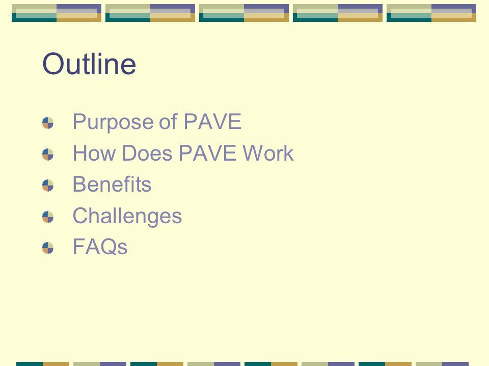 Outline Purpose of PAVE How Does PAVE Work Benefits Challenges FAQs