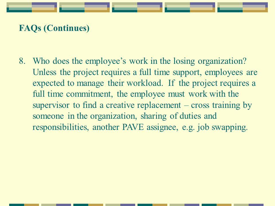 FAQs (Continues) 8.Who does the employee's work in the losing organization.