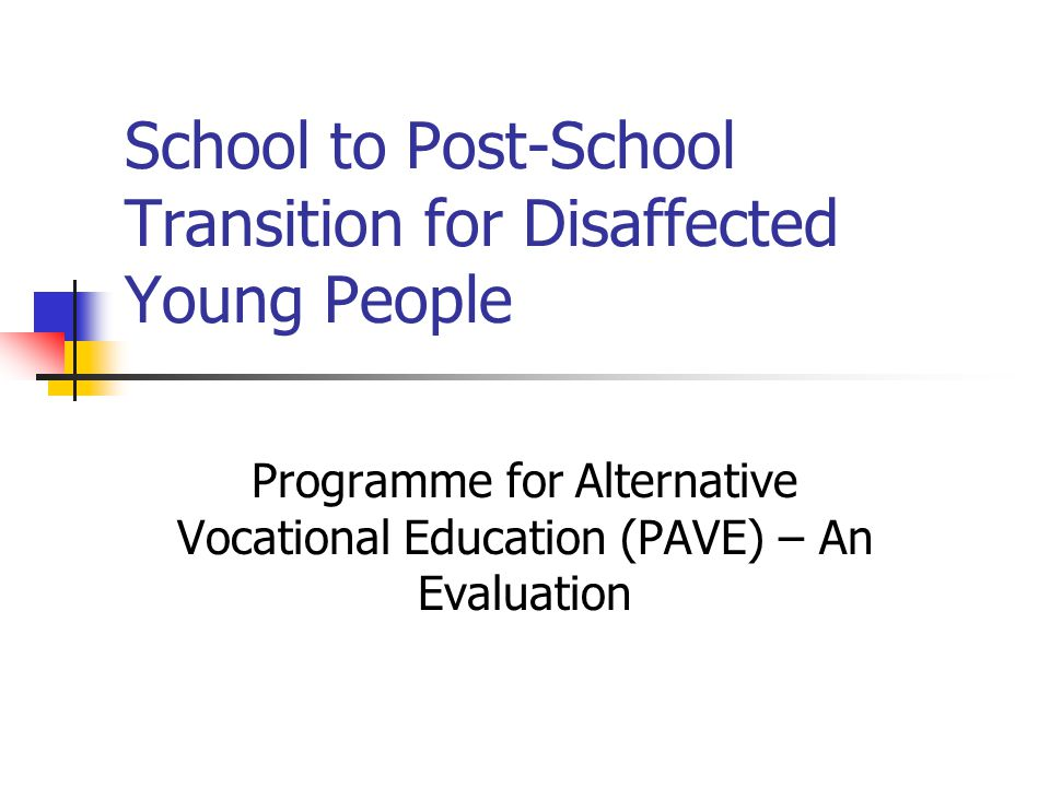 School to Post-School Transition for Disaffected Young People Programme for Alternative Vocational Education (PAVE) – An Evaluation