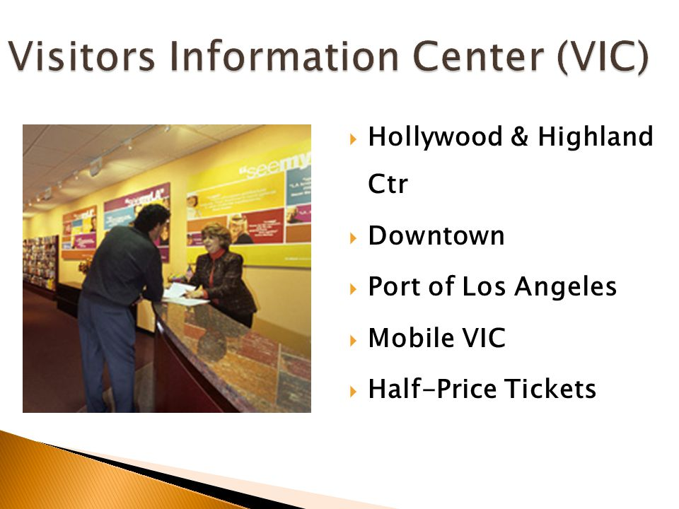 Visitors Information Center (VIC)  Hollywood & Highland Ctr  Downtown  Port of Los Angeles  Mobile VIC  Half-Price Tickets